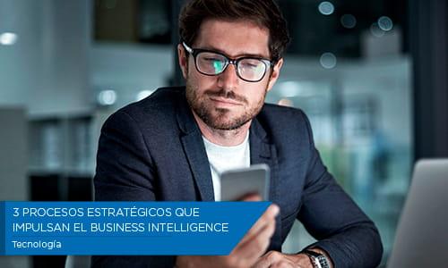 3 procesos estratégicos que impulsan el Business Intelligence